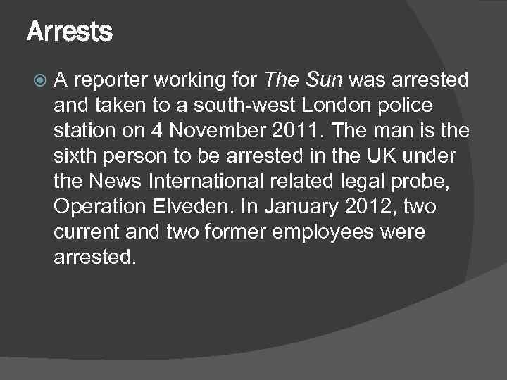 Arrests A reporter working for The Sun was arrested and taken to a south-west