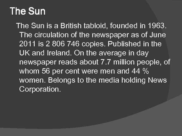 The Sun is a British tabloid, founded in 1963. The circulation of the newspaper