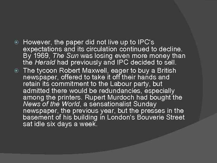 However, the paper did not live up to IPC's expectations and its circulation continued