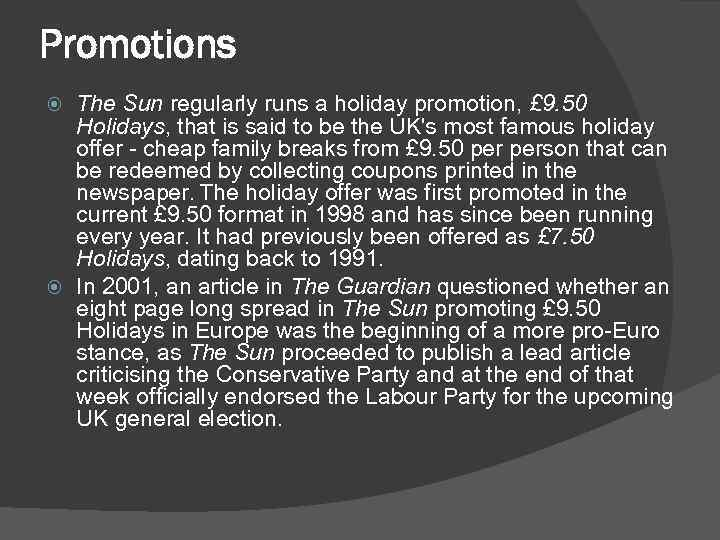 Promotions The Sun regularly runs a holiday promotion, £ 9. 50 Holidays, that is