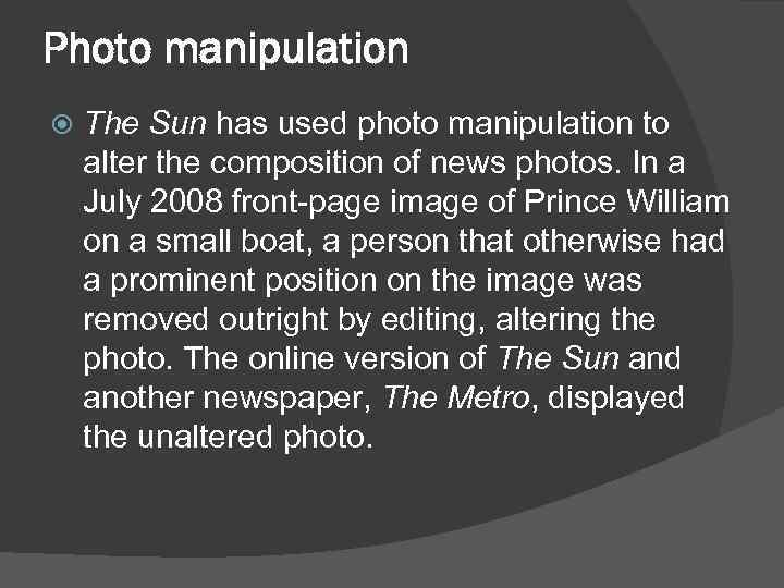 Photo manipulation The Sun has used photo manipulation to alter the composition of news