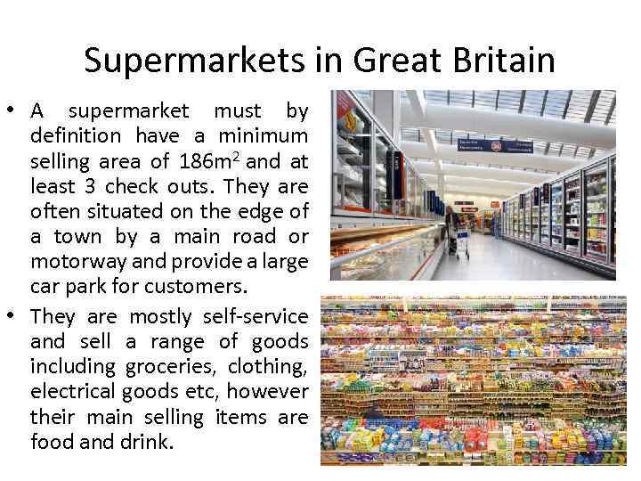 Supermarkets in Great Britain • A supermarket must by definition have a minimum selling
