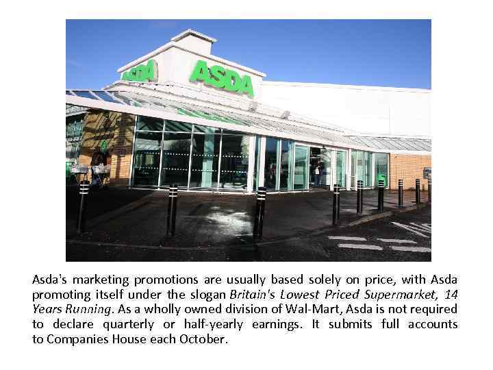 Asda's marketing promotions are usually based solely on price, with Asda promoting itself under