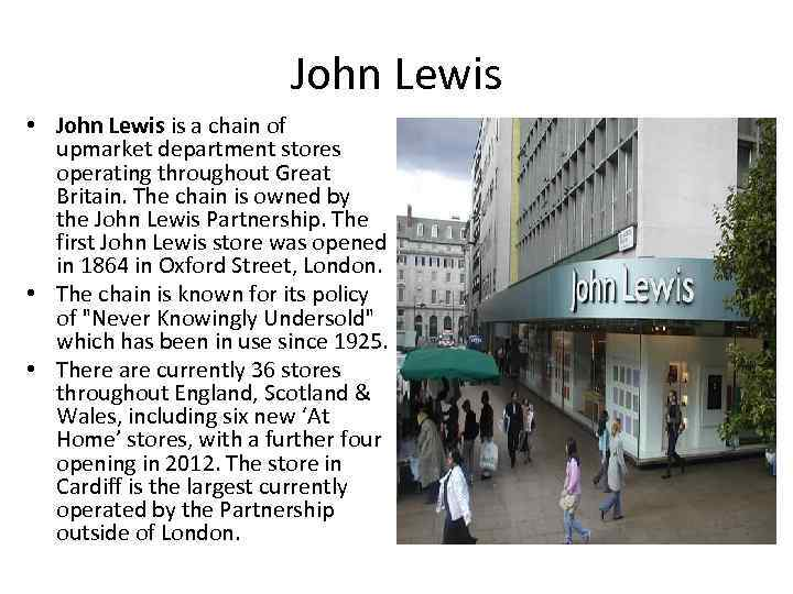 John Lewis • John Lewis is a chain of upmarket department stores operating throughout