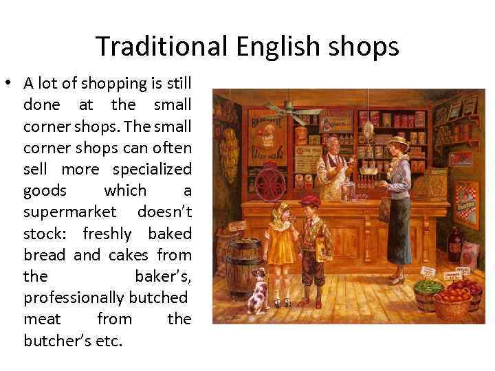 Traditional English shops • A lot of shopping is still done at the small