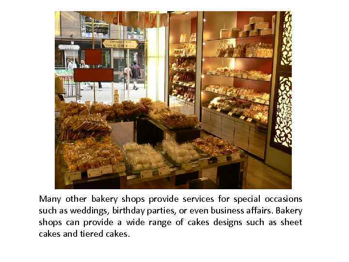 Many other bakery shops provide services for special occasions such as weddings, birthday parties,