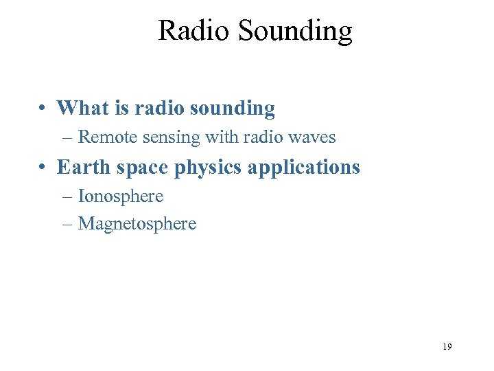 Radio Sounding • What is radio sounding – Remote sensing with radio waves •