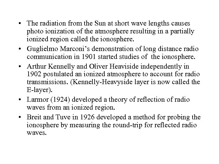 • The radiation from the Sun at short wave lengths causes photo ionization