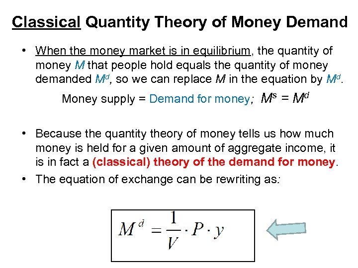 Classical Quantity Theory of Money Demand • When the money market is in equilibrium,