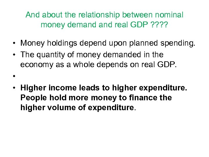 And about the relationship between nominal money demand real GDP ? ? • Money