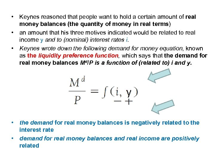 • Keynes reasoned that people want to hold a certain amount of real