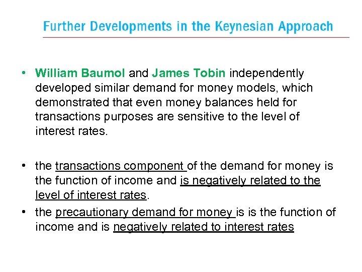• William Baumol and James Tobin independently developed similar demand for money models,