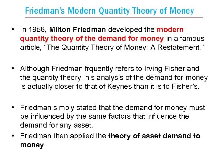 • In 1956, Milton Friedman developed the modern quantity theory of the demand
