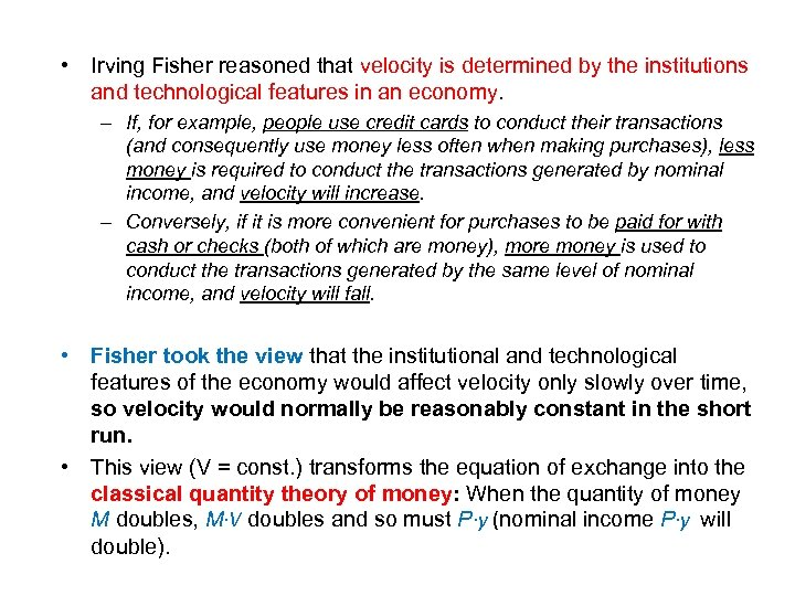 • Irving Fisher reasoned that velocity is determined by the institutions and technological