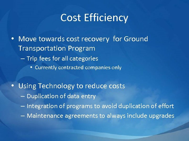 Cost Efficiency • Move towards cost recovery for Ground Transportation Program – Trip fees