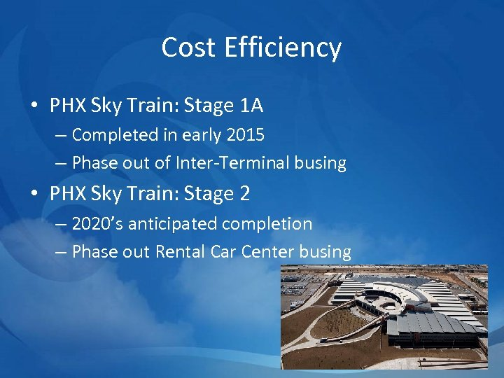 Cost Efficiency • PHX Sky Train: Stage 1 A – Completed in early 2015