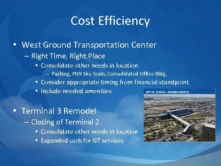 Cost Efficiency • West Ground Transportation Center – Right Time, Right Place • Consolidate