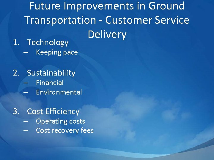 Future Improvements in Ground Transportation - Customer Service Delivery 1. Technology – Keeping pace