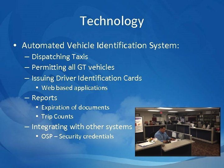 Technology • Automated Vehicle Identification System: – Dispatching Taxis – Permitting all GT vehicles