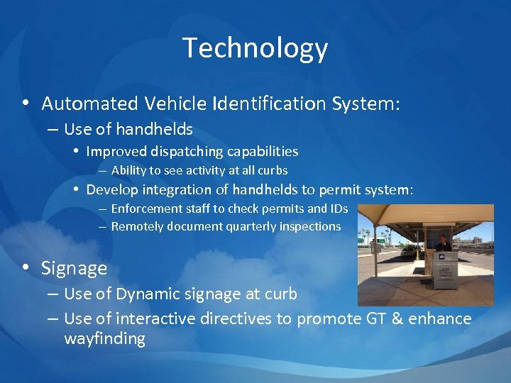 Technology • Automated Vehicle Identification System: – Use of handhelds • Improved dispatching capabilities