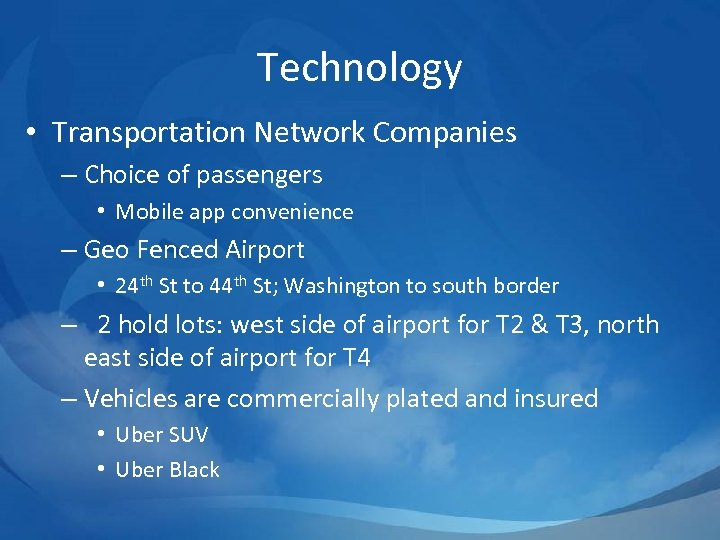 Technology • Transportation Network Companies – Choice of passengers • Mobile app convenience –