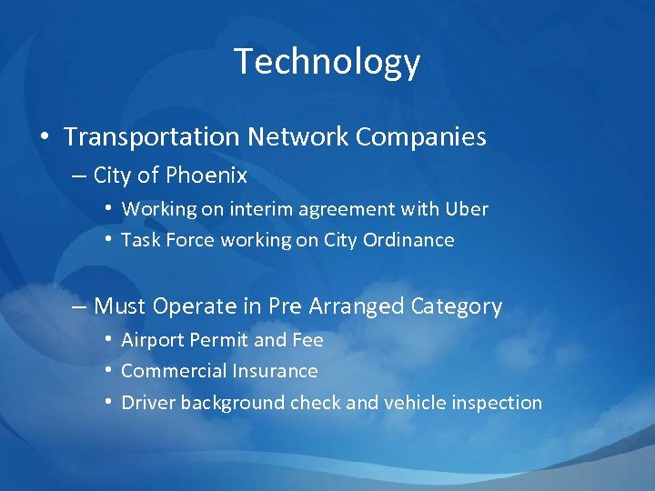 Technology • Transportation Network Companies – City of Phoenix • Working on interim agreement