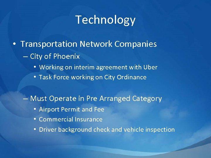 Technology • Transportation Network Companies – City of Phoenix • Working on interim agreement