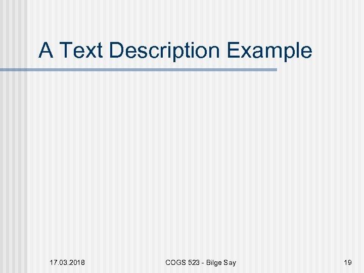 A Text Description Example 17. 03. 2018 COGS 523 - Bilge Say 19