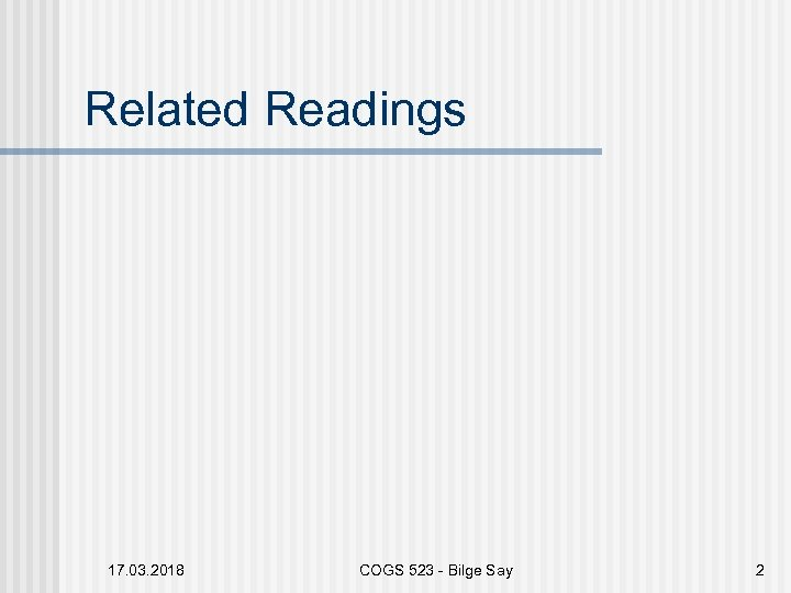 Related Readings 17. 03. 2018 COGS 523 - Bilge Say 2