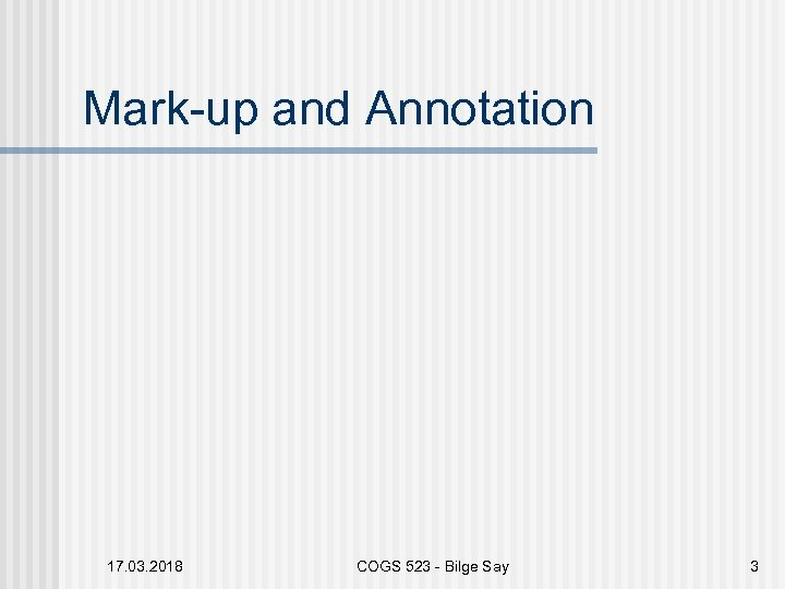Mark-up and Annotation 17. 03. 2018 COGS 523 - Bilge Say 3