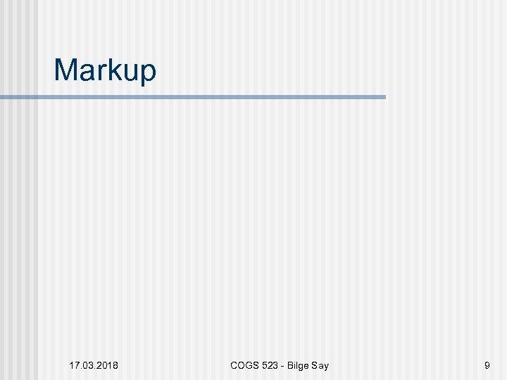 Markup 17. 03. 2018 COGS 523 - Bilge Say 9