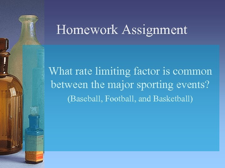 Homework Assignment What rate limiting factor is common between the major sporting events? (Baseball,