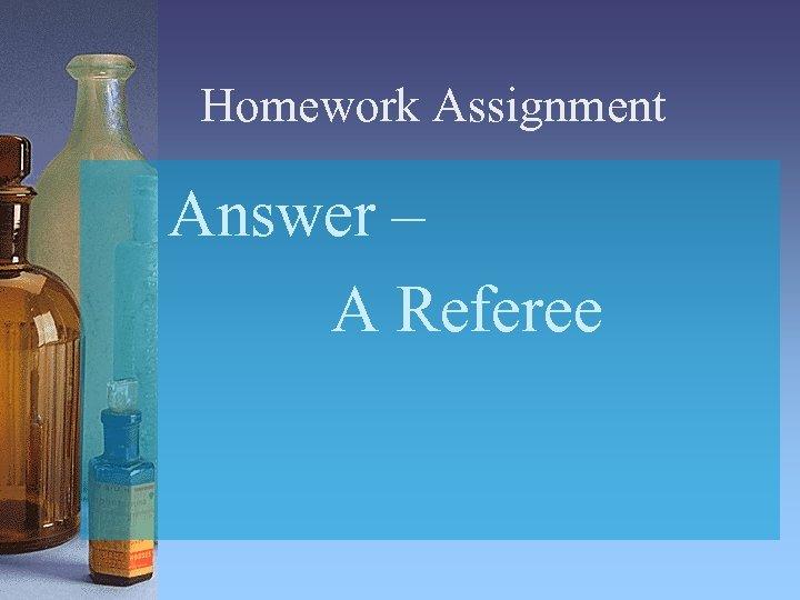 Homework Assignment Answer – A Referee