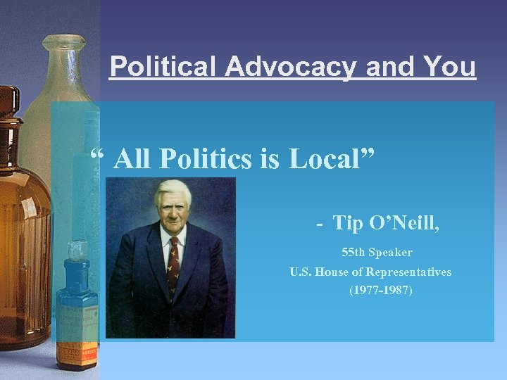 """Political Advocacy and You """" All Politics is Local"""" - Tip O'Neill, 55 th"""