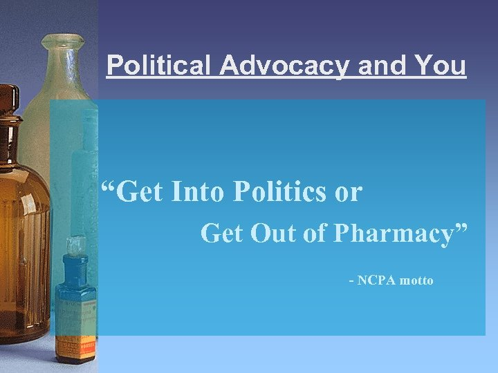 """Political Advocacy and You """"Get Into Politics or Get Out of Pharmacy"""" - NCPA"""