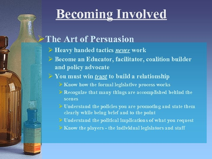 Becoming Involved Ø The Art of Persuasion Ø Heavy handed tactics never work Ø