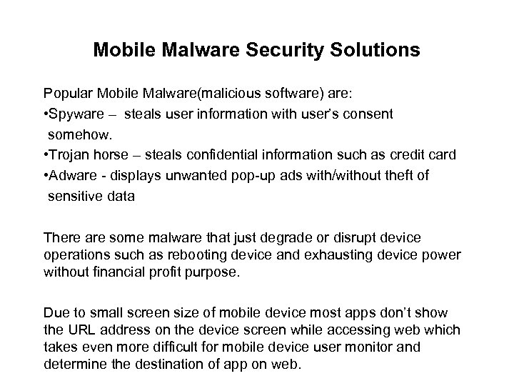 Mobile Malware Security Solutions Popular Mobile Malware(malicious software) are: • Spyware – steals user