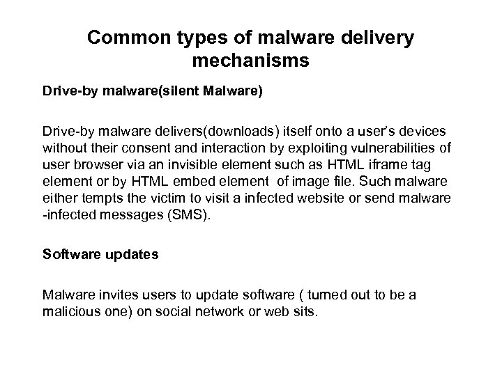 Common types of malware delivery mechanisms Drive-by malware(silent Malware) Drive by malware delivers(downloads) itself