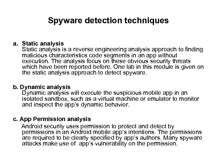 Spyware detection techniques a. Static analysis is a reverse engineering analysis approach to finding