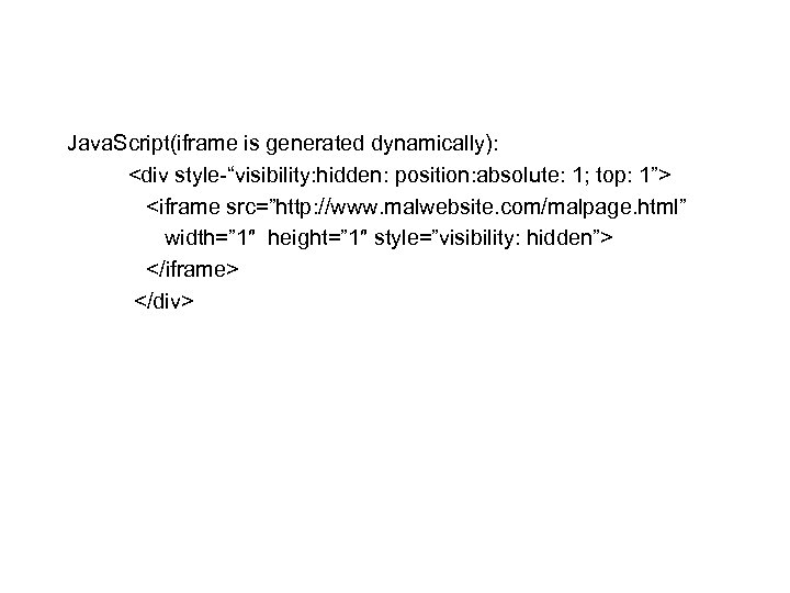 """Java. Script(iframe is generated dynamically): <div style """"visibility: hidden: position: absolute: 1; top: 1"""">"""