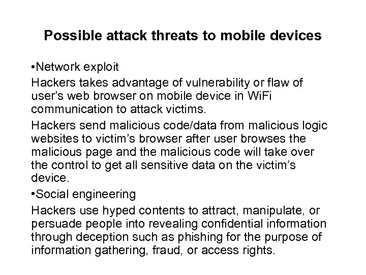 Possible attack threats to mobile devices • Network exploit Hackers takes advantage of vulnerability