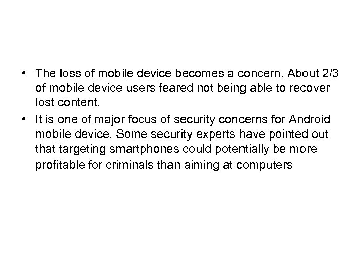• The loss of mobile device becomes a concern. About 2/3 of mobile
