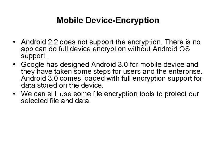Mobile Device-Encryption • Android 2. 2 does not support the encryption. There is no