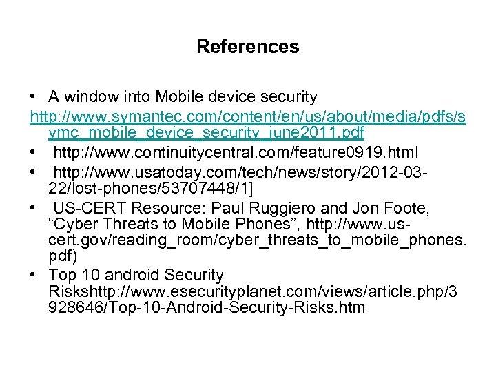 References • A window into Mobile device security http: //www. symantec. com/content/en/us/about/media/pdfs/s ymc_mobile_device_security_june 2011.