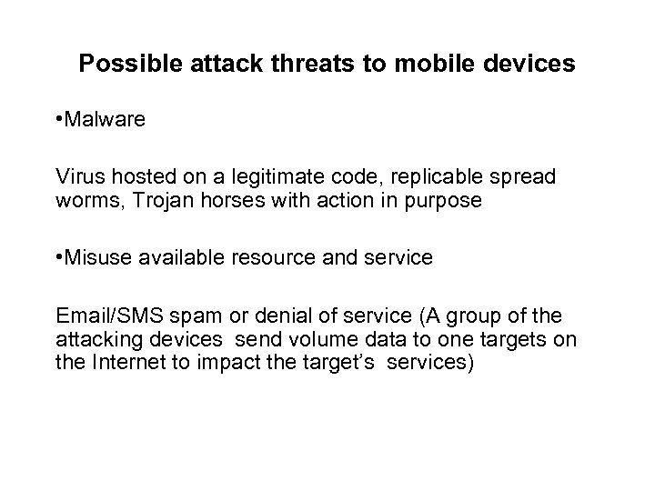 Possible attack threats to mobile devices • Malware Virus hosted on a legitimate code,
