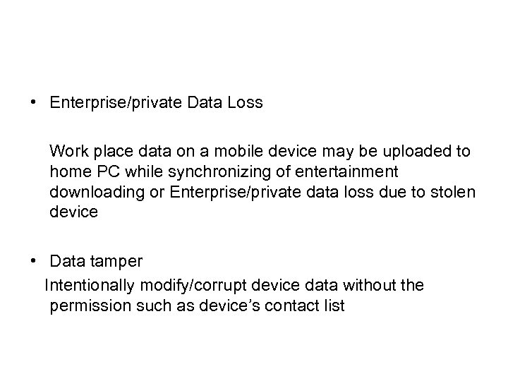 • Enterprise/private Data Loss Work place data on a mobile device may be