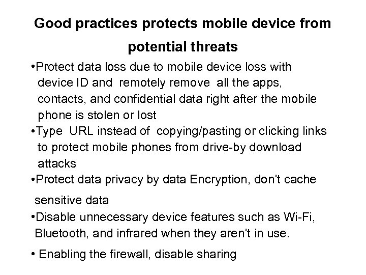 Good practices protects mobile device from potential threats • Protect data loss due to