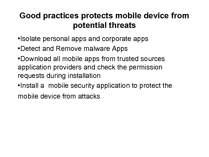 Good practices protects mobile device from potential threats • Isolate personal apps and corporate