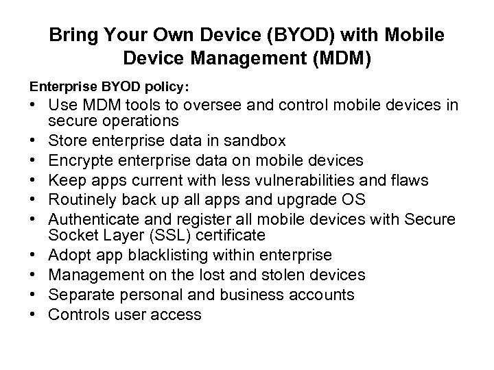 Bring Your Own Device (BYOD) with Mobile Device Management (MDM) Enterprise BYOD policy: •