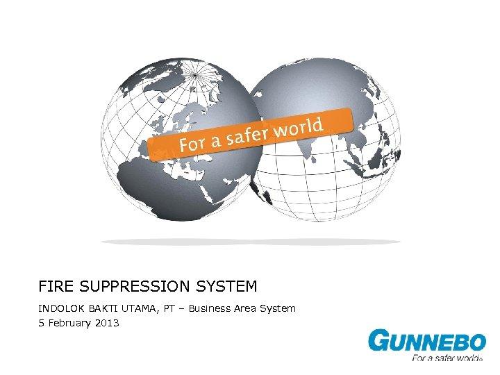 FIRE SUPPRESSION SYSTEM INDOLOK BAKTI UTAMA, PT – Business Area System 5 February 2013